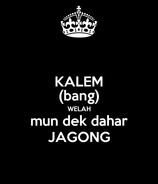 KALEM (bang) WELAH mun dek dahar JAGONG