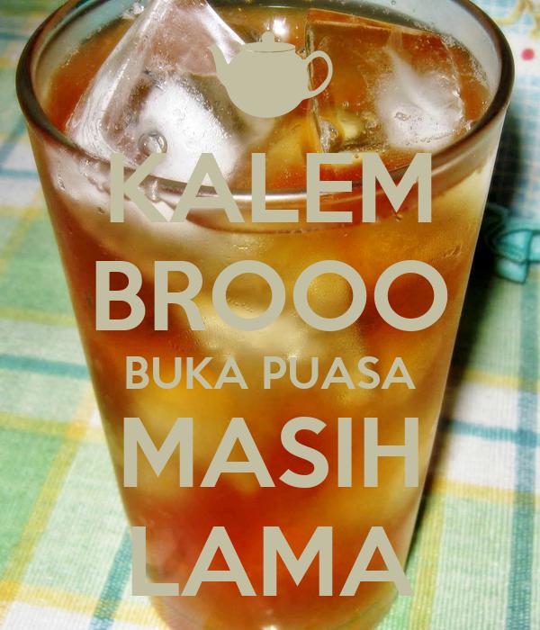 KALEM BROOO BUKA PUASA MASIH LAMA