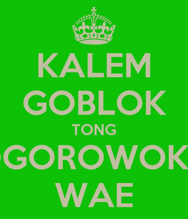 KALEM GOBLOK TONG GOGOROWOKAN WAE