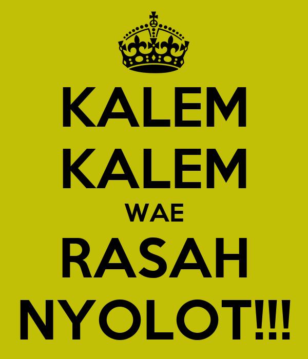 KALEM KALEM WAE RASAH NYOLOT!!!