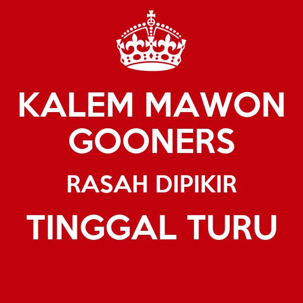 KALEM MAWON GOONERS RASAH DIPIKIR TINGGAL TURU