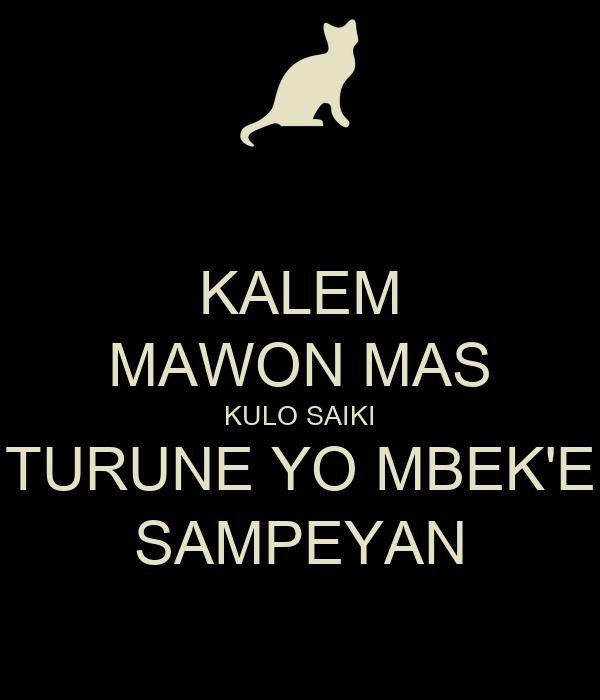 KALEM MAWON MAS KULO SAIKI TURUNE YO MBEK'E SAMPEYAN