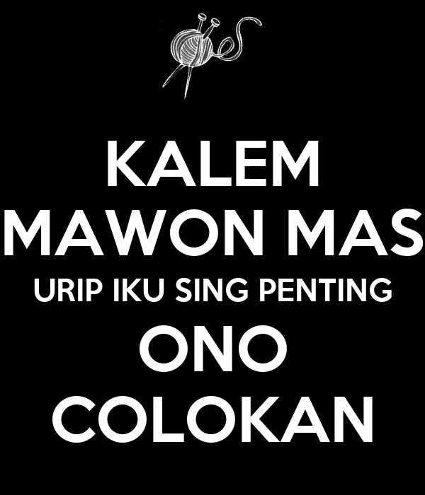KALEM MAWON MAS URIP IKU SING PENTING ONO COLOKAN