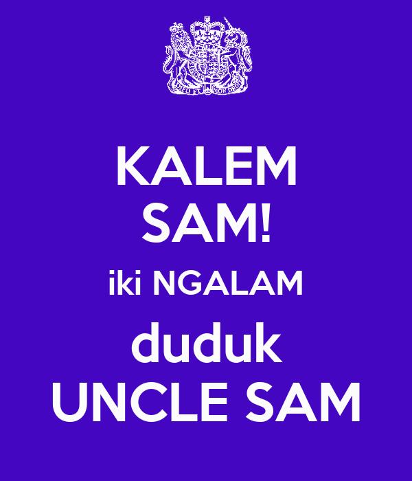 KALEM SAM! iki NGALAM duduk UNCLE SAM