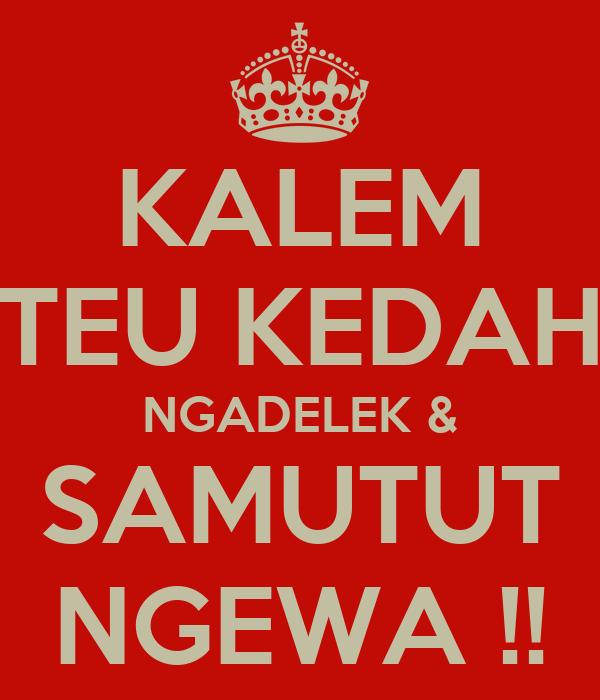 KALEM TEU KEDAH NGADELEK & SAMUTUT NGEWA !!