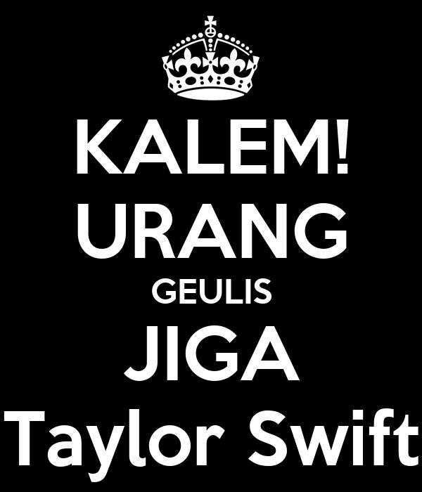 KALEM! URANG GEULIS JIGA Taylor Swift