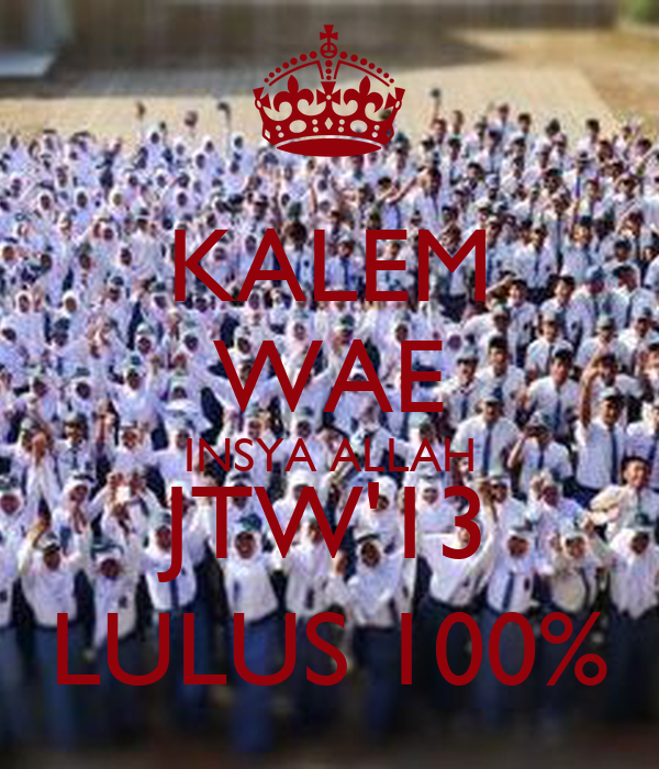 KALEM WAE INSYA ALLAH JTW'13 LULUS 100%