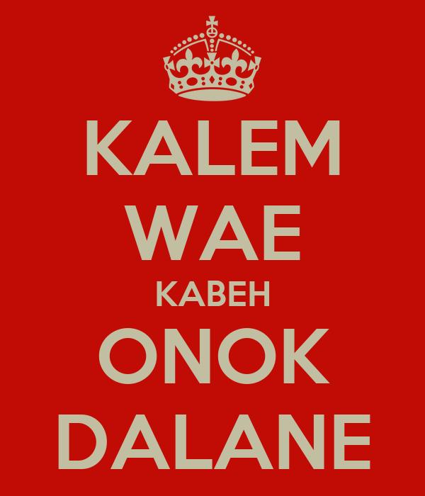 KALEM WAE KABEH ONOK DALANE
