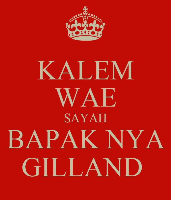 KALEM WAE SAYAH BAPAK NYA GILLAND