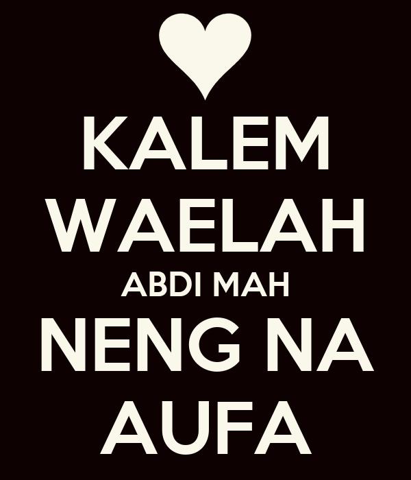 KALEM WAELAH ABDI MAH NENG NA AUFA