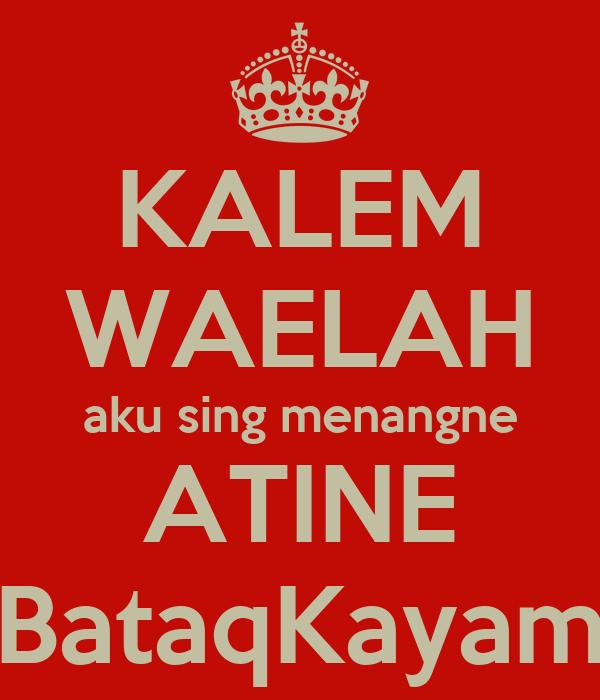 KALEM WAELAH aku sing menangne ATINE BataqKayam