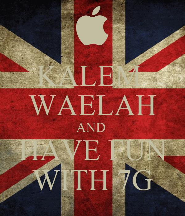 KALEM  WAELAH AND  HAVE FUN WITH 7G