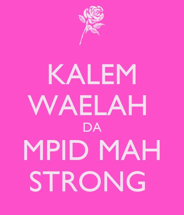 KALEM WAELAH  DA MPID MAH STRONG
