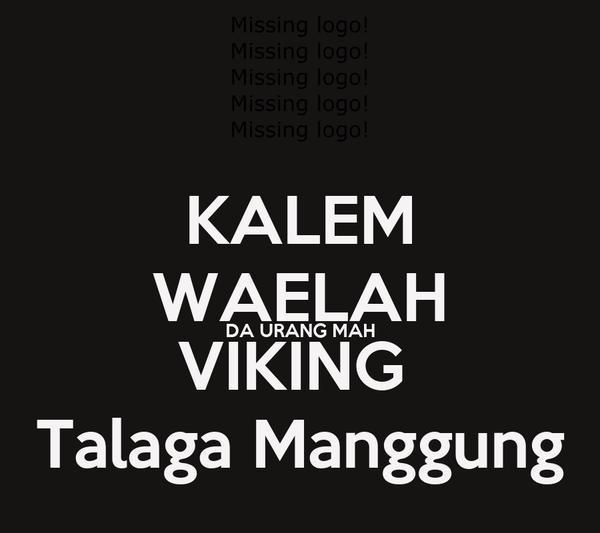 KALEM WAELAH DA URANG MAH VIKING  Talaga Manggung