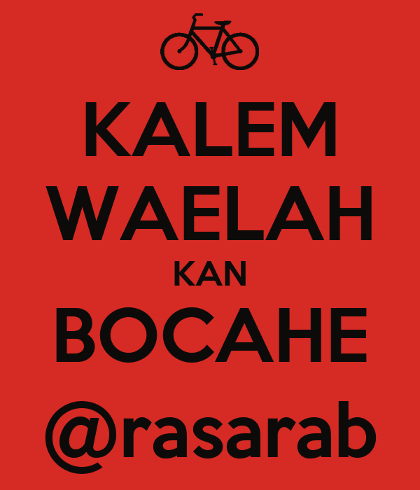 KALEM WAELAH KAN BOCAHE @rasarab