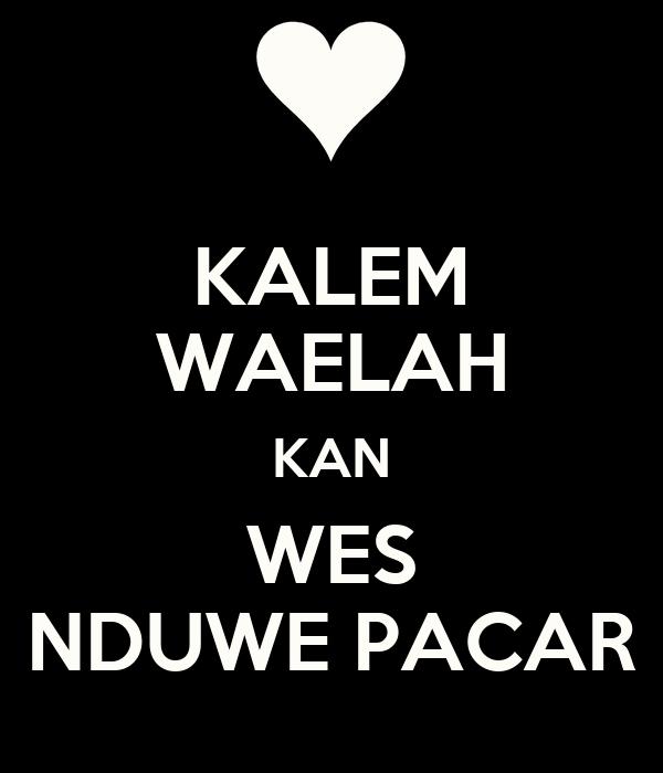 KALEM WAELAH KAN WES NDUWE PACAR