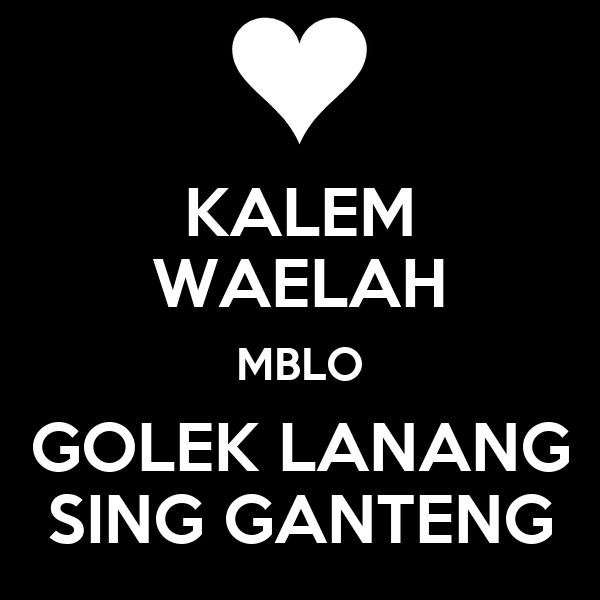 KALEM WAELAH MBLO GOLEK LANANG SING GANTENG