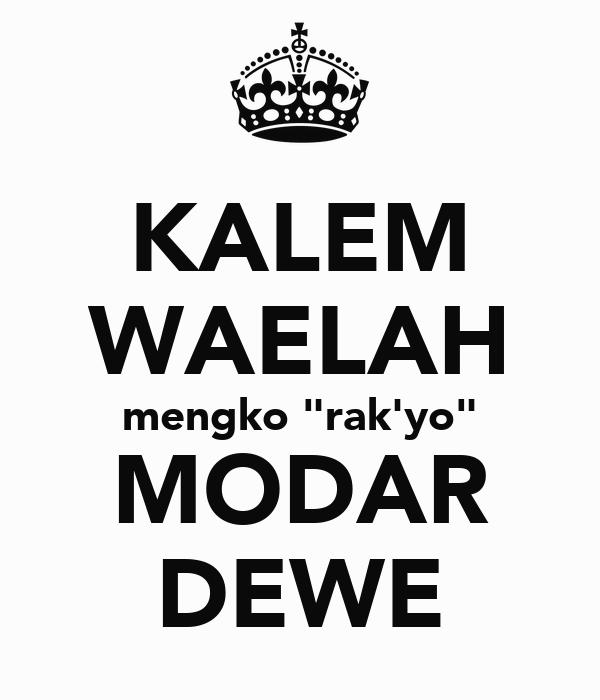 """KALEM WAELAH mengko """"rak'yo"""" MODAR DEWE"""
