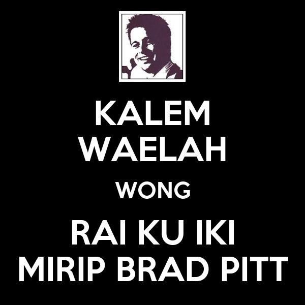 KALEM WAELAH WONG RAI KU IKI MIRIP BRAD PITT