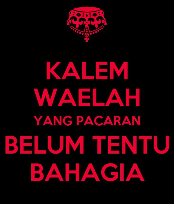 KALEM WAELAH YANG PACARAN BELUM TENTU BAHAGIA