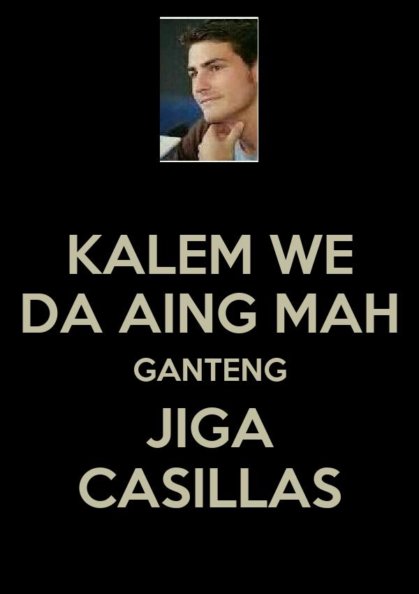 KALEM WE DA AING MAH GANTENG JIGA CASILLAS