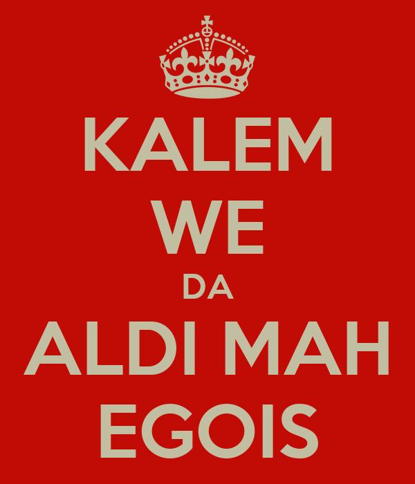 KALEM WE DA ALDI MAH EGOIS