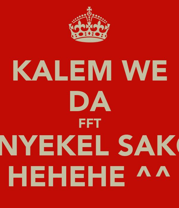 KALEM WE DA FFT NU NYEKEL SAKOLA HEHEHE ^^
