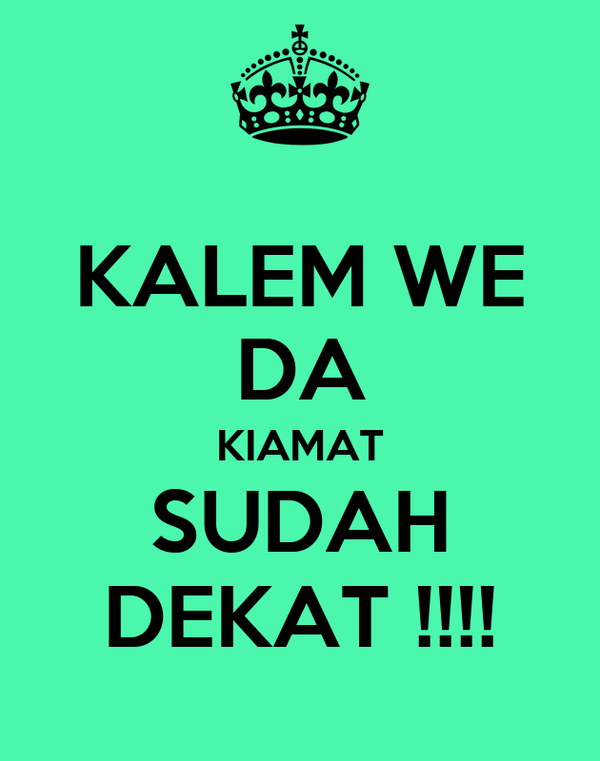 KALEM WE DA KIAMAT SUDAH DEKAT !!!!