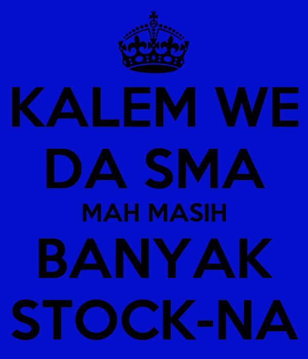 KALEM WE DA SMA MAH MASIH BANYAK STOCK-NA