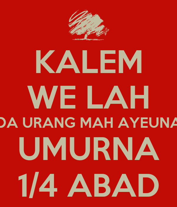 KALEM WE LAH DA URANG MAH AYEUNA UMURNA 1/4 ABAD