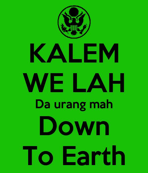KALEM WE LAH Da urang mah Down To Earth