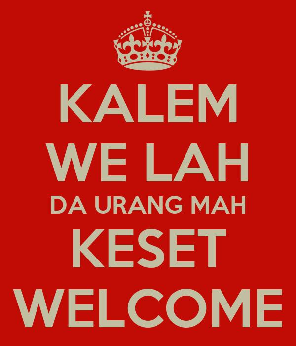 KALEM WE LAH DA URANG MAH KESET WELCOME
