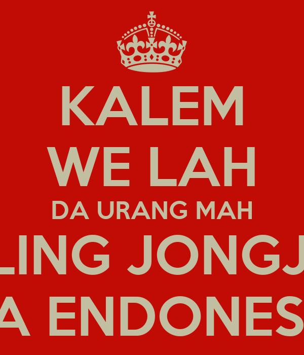 KALEM WE LAH DA URANG MAH PALING JONGJON SA ENDONESA