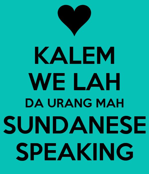 KALEM WE LAH DA URANG MAH SUNDANESE SPEAKING