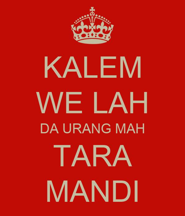 KALEM WE LAH DA URANG MAH TARA MANDI
