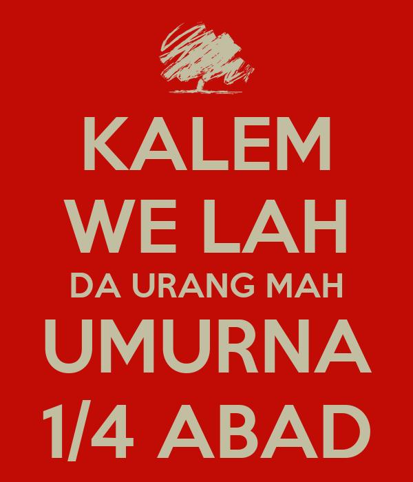 KALEM WE LAH DA URANG MAH UMURNA 1/4 ABAD
