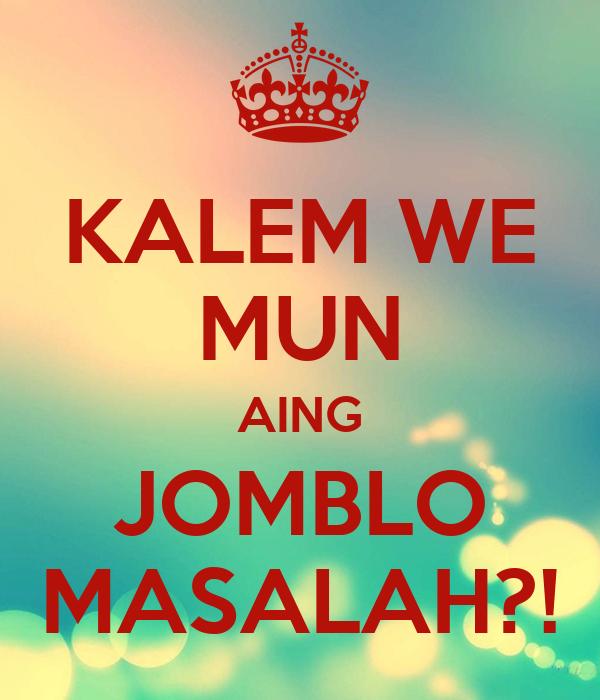 KALEM WE MUN AING JOMBLO MASALAH?!