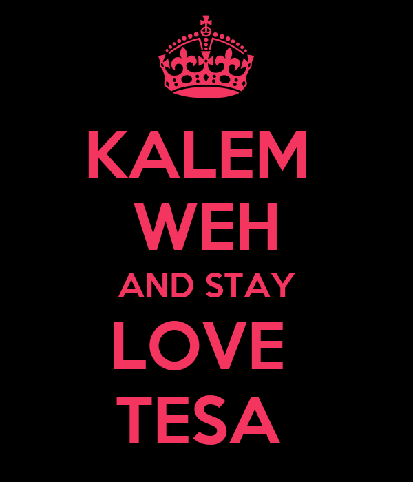 KALEM  WEH AND STAY LOVE  TESA