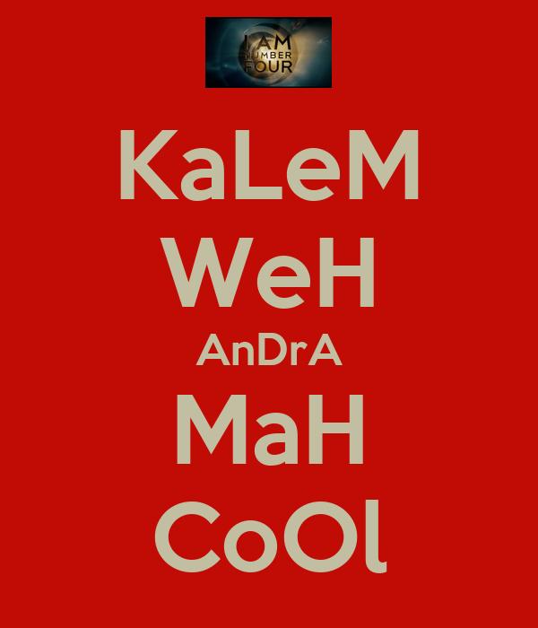 KaLeM WeH AnDrA MaH CoOl