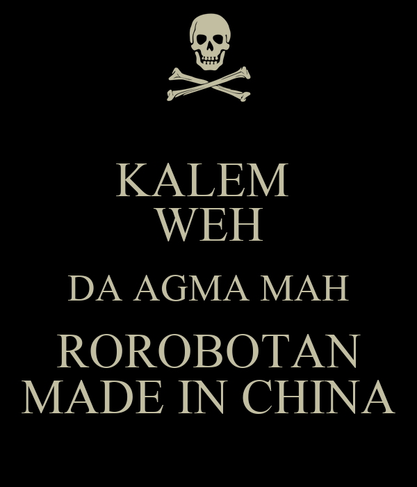 KALEM  WEH DA AGMA MAH ROROBOTAN MADE IN CHINA