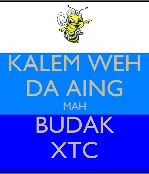 KALEM WEH DA AING MAH BUDAK XTC