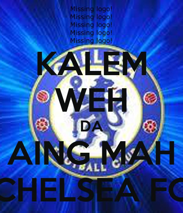 KALEM WEH DA AING MAH CHELSEA FC