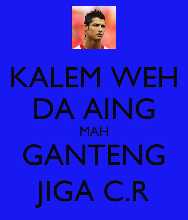 KALEM WEH DA AING MAH GANTENG JIGA C.R
