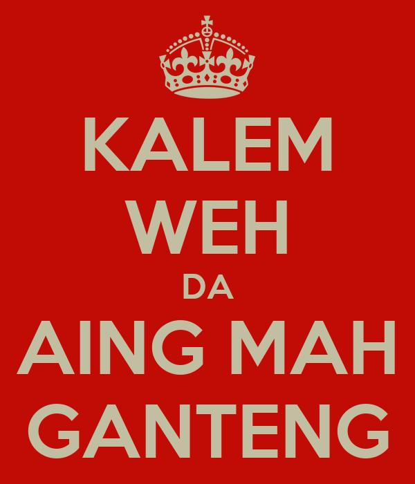 KALEM WEH DA AING MAH GANTENG