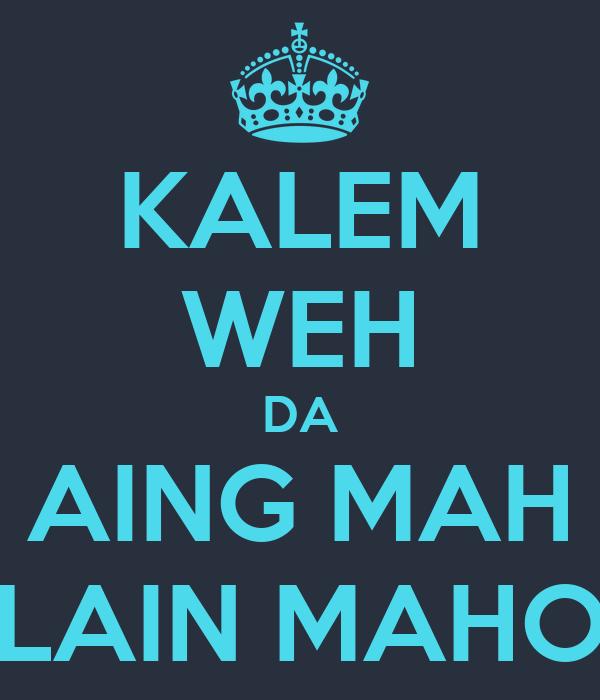 KALEM WEH DA AING MAH LAIN MAHO