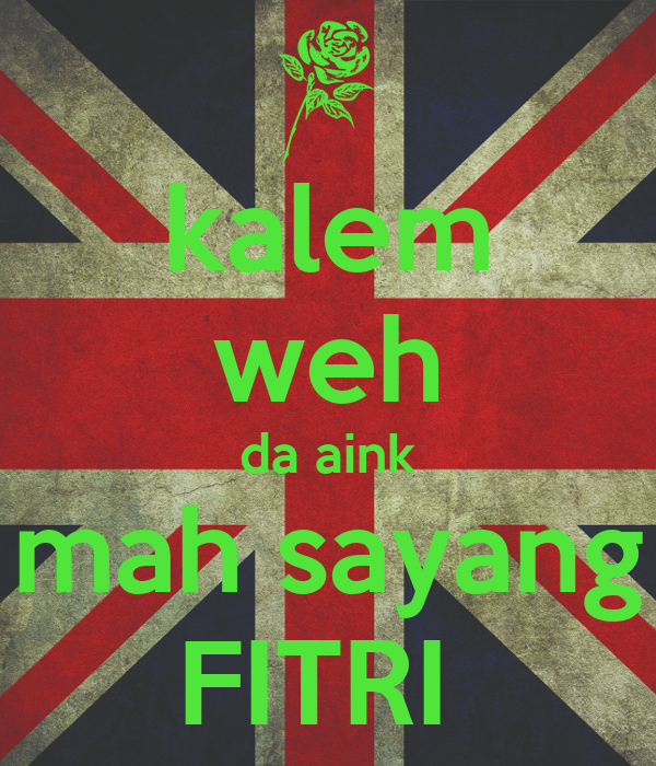 kalem weh da aink mah sayang FITRI