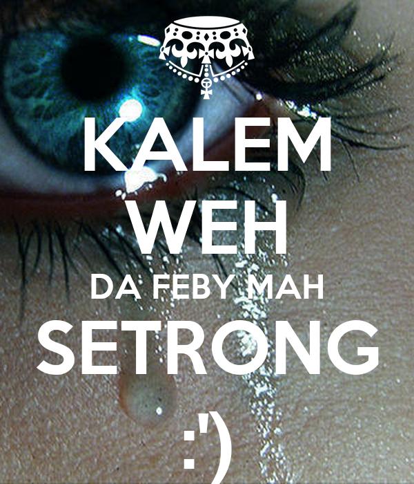 KALEM WEH DA FEBY MAH SETRONG :')