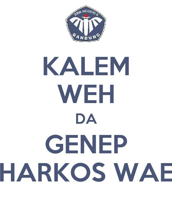 KALEM WEH DA GENEP HARKOS WAE