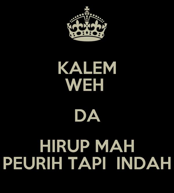 Kalem Weh Da Hirup Mah Peurih Tapi Indah Poster Itsbath Keep Calm O Matic