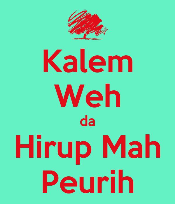Kalem Weh da Hirup Mah Peurih